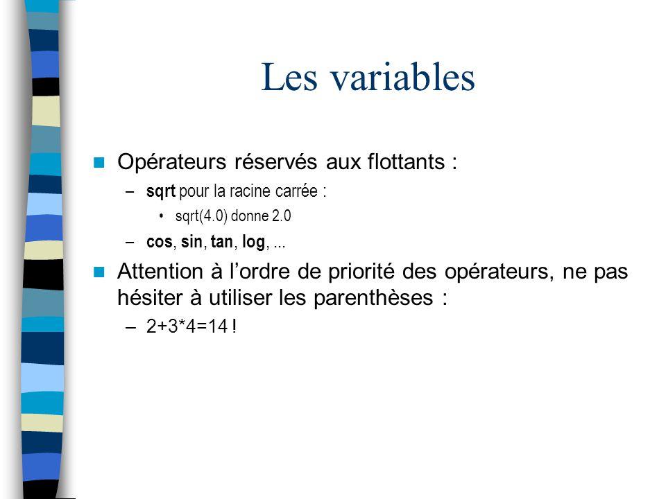 Les variables Opérateurs réservés aux flottants : – sqrt pour la racine carrée : sqrt(4.0) donne 2.0 – cos, sin, tan, log,... Attention à lordre de pr