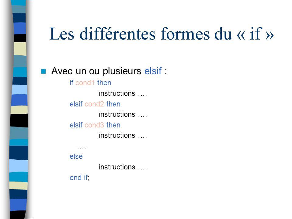 Les différentes formes du « if » Avec un ou plusieurs elsif : if cond1 then instructions …. elsif cond2 then instructions …. elsif cond3 then instruct