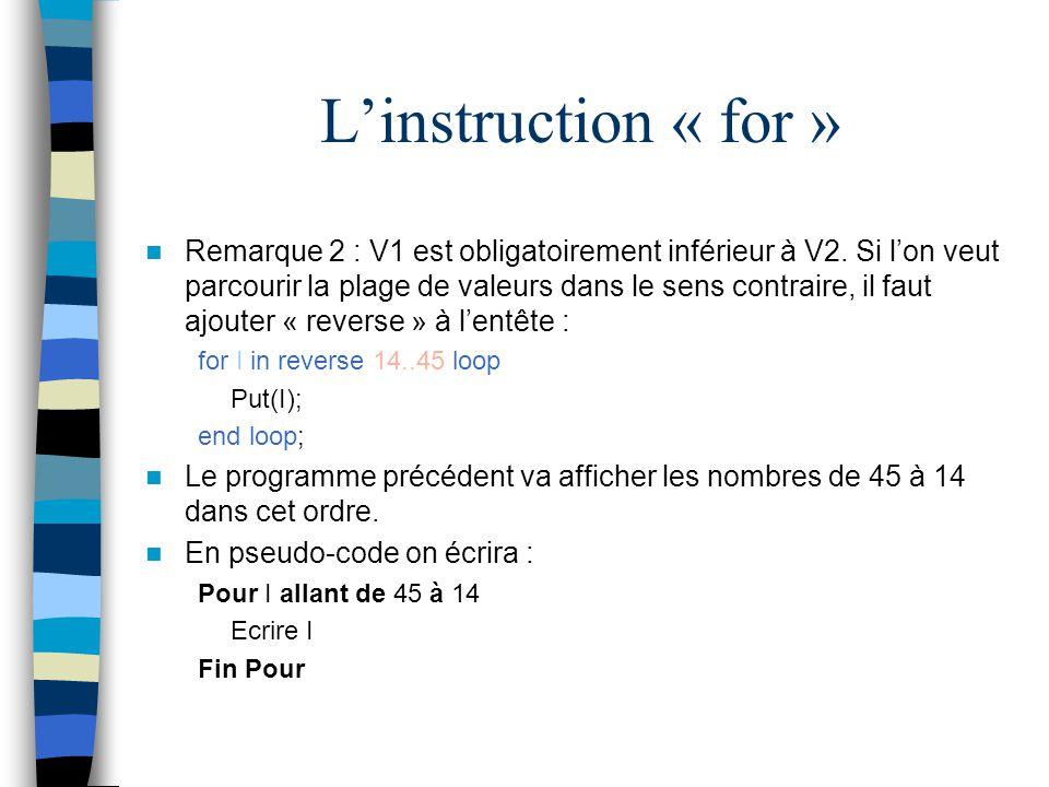 Linstruction « for » Remarque 2 : V1 est obligatoirement inférieur à V2. Si lon veut parcourir la plage de valeurs dans le sens contraire, il faut ajo