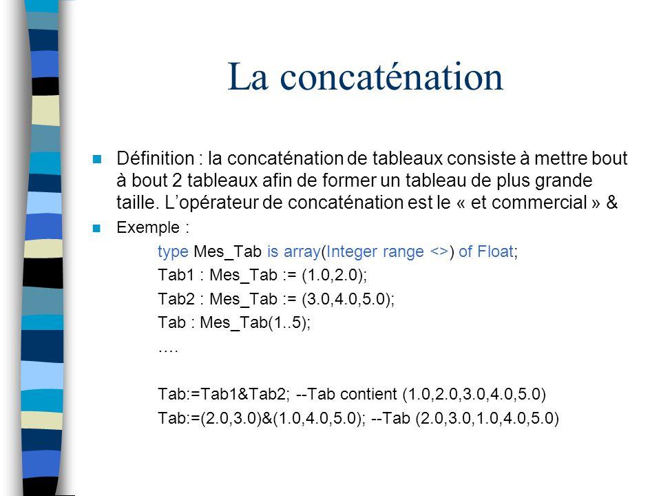 La concaténation Définition : la concaténation de tableaux consiste à mettre bout à bout 2 tableaux afin de former un tableau de plus grande taille. L