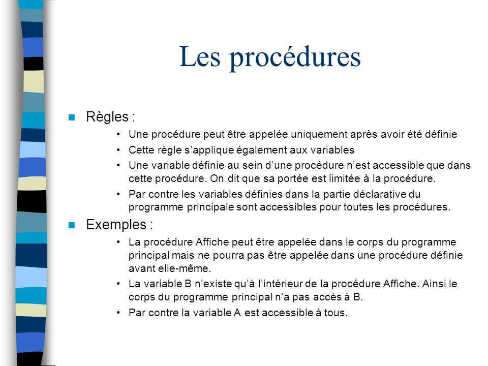 Les procédures Règles : Une procédure peut être appelée uniquement après avoir été définie Cette règle sapplique également aux variables Une variable