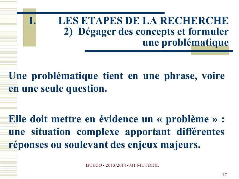 BULCO - 2013/2014 - M1 MUTUDIL 17 Une problématique tient en une phrase, voire en une seule question. Elle doit mettre en évidence un « problème » : u