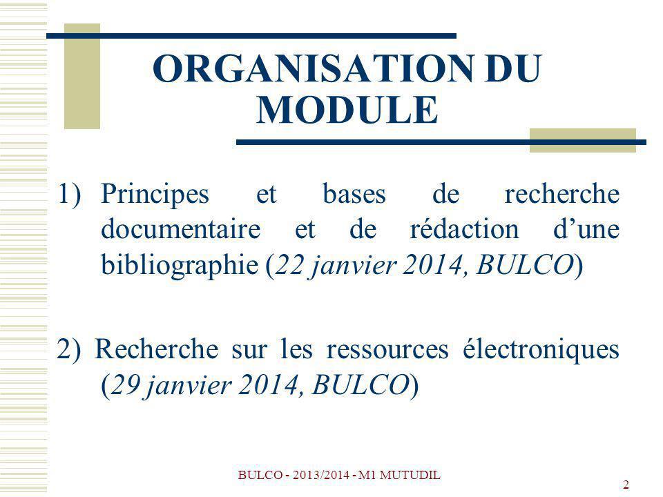 BULCO - 2013/2014 - M1 MUTUDIL 2 ORGANISATION DU MODULE 1)Principes et bases de recherche documentaire et de rédaction dune bibliographie (22 janvier 2014, BULCO) 2) Recherche sur les ressources électroniques (29 janvier 2014, BULCO)