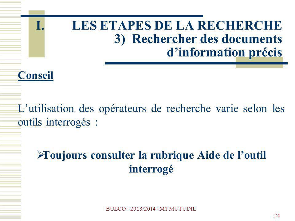 BULCO - 2013/2014 - M1 MUTUDIL 24 Conseil Lutilisation des opérateurs de recherche varie selon les outils interrogés : Toujours consulter la rubrique
