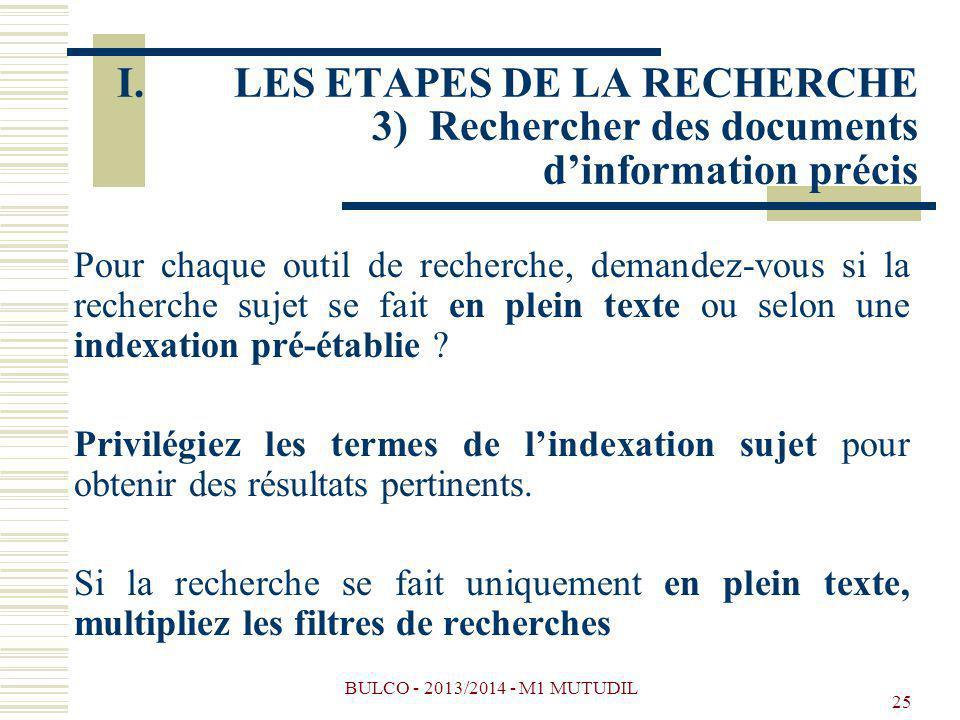 BULCO - 2013/2014 - M1 MUTUDIL 25 Pour chaque outil de recherche, demandez-vous si la recherche sujet se fait en plein texte ou selon une indexation p