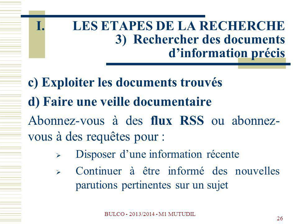 BULCO - 2013/2014 - M1 MUTUDIL 26 c) Exploiter les documents trouvés d) Faire une veille documentaire Abonnez-vous à des flux RSS ou abonnez- vous à d