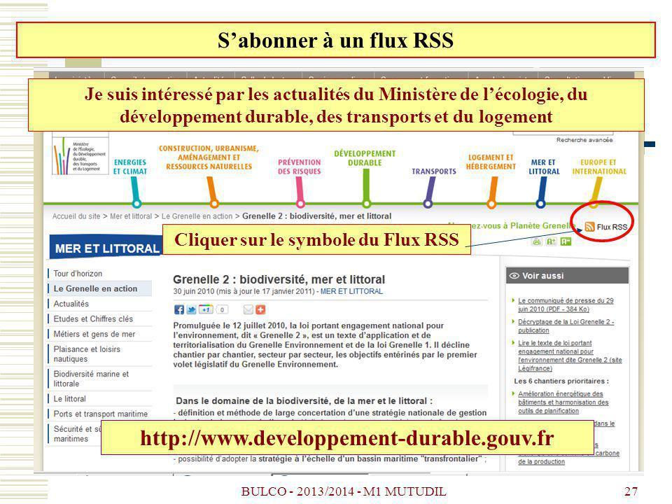 BULCO - 2013/2014 - M1 MUTUDIL27 Sabonner à un flux RSS Je suis intéressé par les actualités du Ministère de lécologie, du développement durable, des transports et du logement Cliquer sur le symbole du Flux RSS http://www.developpement-durable.gouv.fr