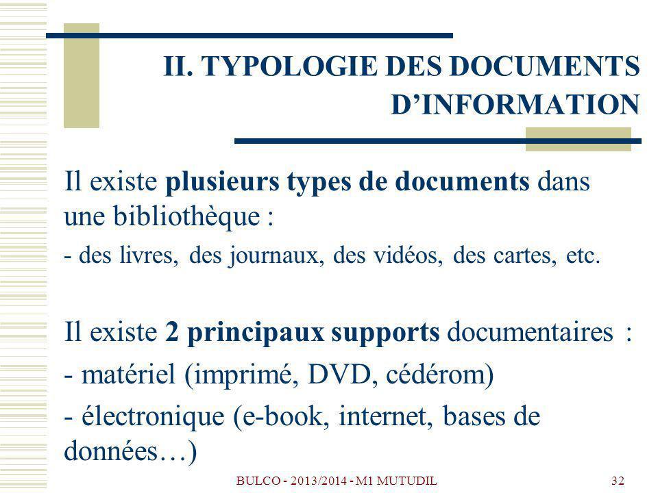 BULCO - 2013/2014 - M1 MUTUDIL32 II. TYPOLOGIE DES DOCUMENTS DINFORMATION Il existe plusieurs types de documents dans une bibliothèque : - des livres,