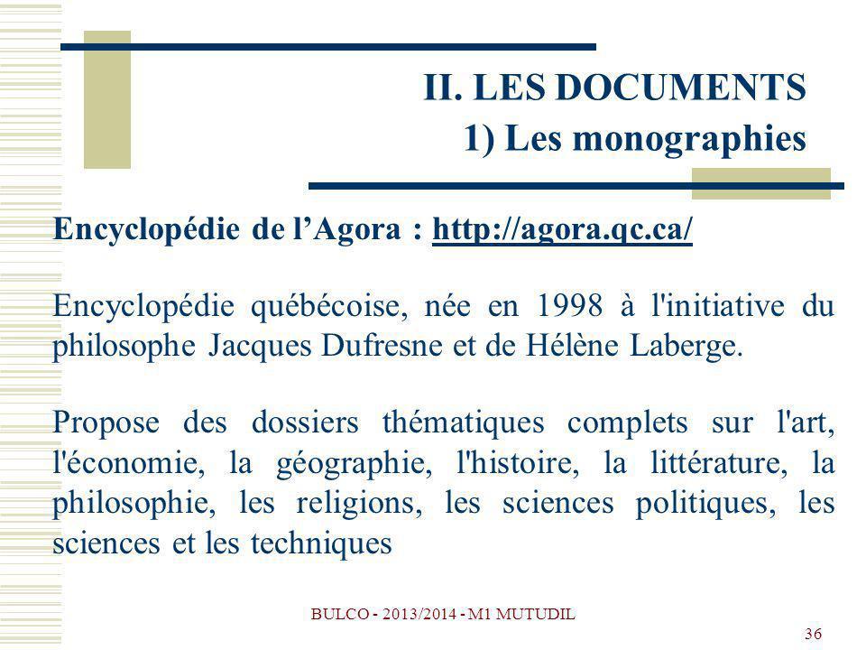 BULCO - 2013/2014 - M1 MUTUDIL 36 Encyclopédie de lAgora : http://agora.qc.ca/http://agora.qc.ca/ Encyclopédie québécoise, née en 1998 à l initiative du philosophe Jacques Dufresne et de Hélène Laberge.