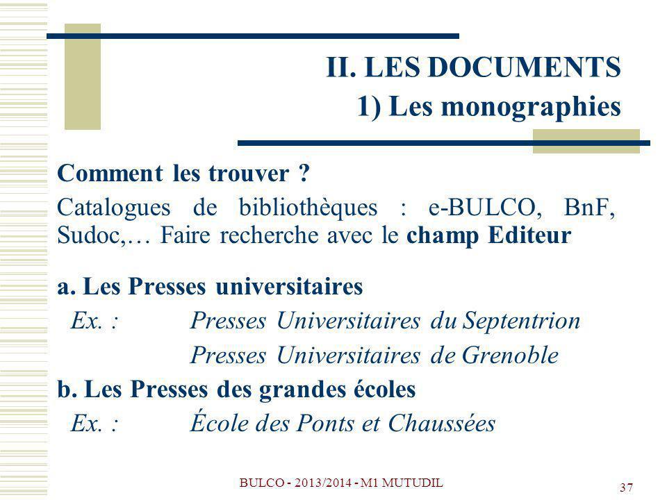 BULCO - 2013/2014 - M1 MUTUDIL 37 Comment les trouver ? Catalogues de bibliothèques : e-BULCO, BnF, Sudoc,… Faire recherche avec le champ Editeur a. L