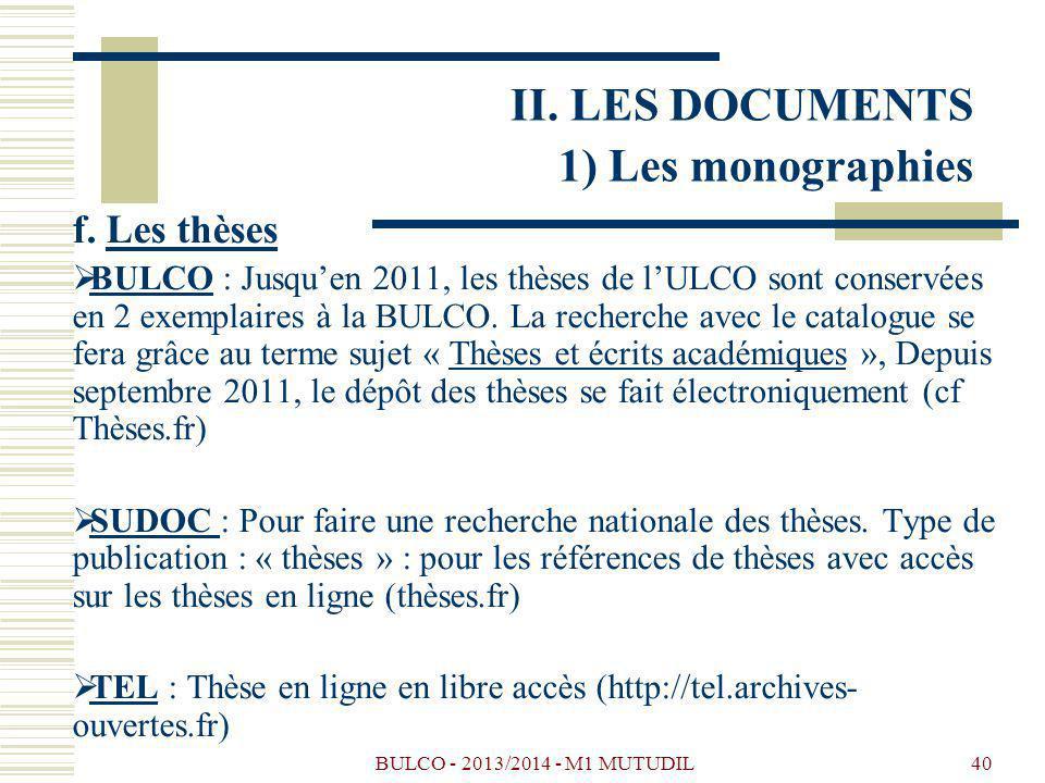 BULCO - 2013/2014 - M1 MUTUDIL40 f. Les thèses BULCO : Jusquen 2011, les thèses de lULCO sont conservées en 2 exemplaires à la BULCO. La recherche ave