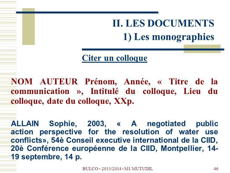 BULCO - 2013/2014 - M1 MUTUDIL46 Citer un colloque NOM AUTEUR Prénom, Année, « Titre de la communication », Intitulé du colloque, Lieu du colloque, date du colloque, XXp.