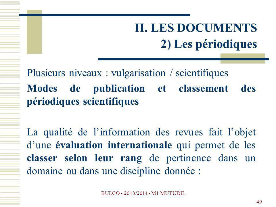 BULCO - 2013/2014 - M1 MUTUDIL 49 Plusieurs niveaux : vulgarisation / scientifiques Modes de publication et classement des périodiques scientifiques L