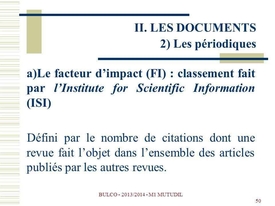 BULCO - 2013/2014 - M1 MUTUDIL 50 a)Le facteur dimpact (FI) : classement fait par lInstitute for Scientific Information (ISI) Défini par le nombre de