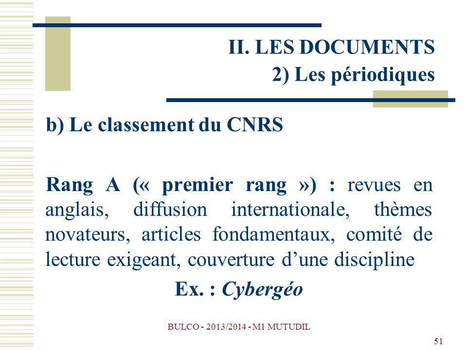 BULCO - 2013/2014 - M1 MUTUDIL 51 b) Le classement du CNRS Rang A (« premier rang ») : revues en anglais, diffusion internationale, thèmes novateurs,