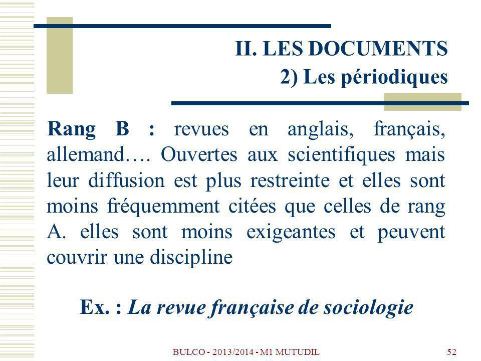 BULCO - 2013/2014 - M1 MUTUDIL52 Rang B : revues en anglais, français, allemand…. Ouvertes aux scientifiques mais leur diffusion est plus restreinte e