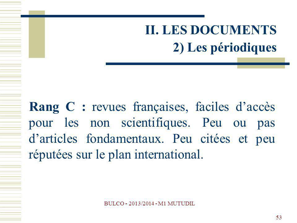 BULCO - 2013/2014 - M1 MUTUDIL 53 Rang C : revues françaises, faciles daccès pour les non scientifiques. Peu ou pas darticles fondamentaux. Peu citées