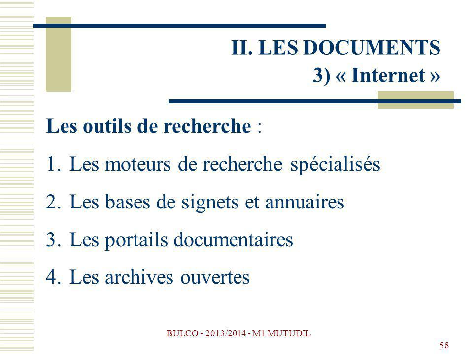 BULCO - 2013/2014 - M1 MUTUDIL 58 Les outils de recherche : 1.Les moteurs de recherche spécialisés 2.Les bases de signets et annuaires 3.Les portails documentaires 4.Les archives ouvertes II.
