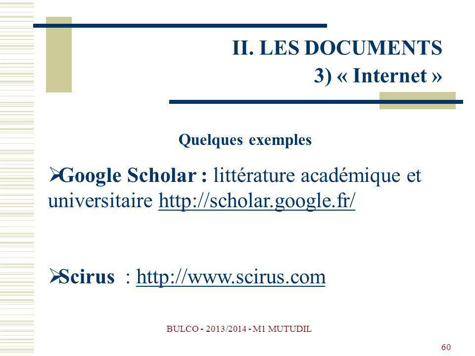 BULCO - 2013/2014 - M1 MUTUDIL 60 Quelques exemples Google Scholar : littérature académique et universitaire http://scholar.google.fr/http://scholar.google.fr/ Scirus : http://www.scirus.comhttp://www.scirus.com II.