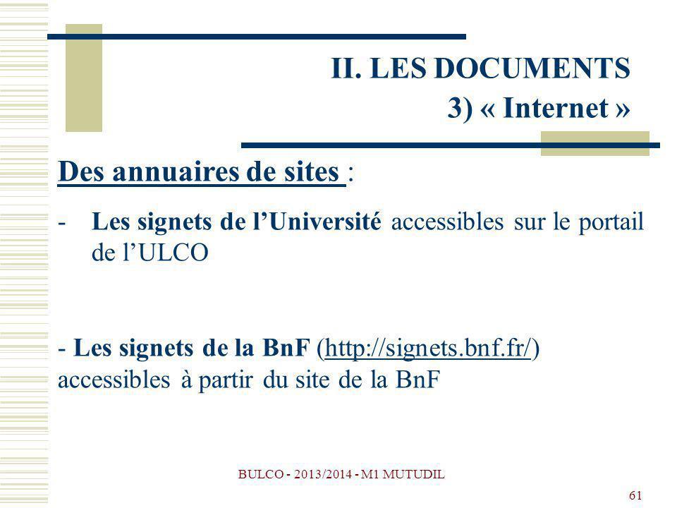 BULCO - 2013/2014 - M1 MUTUDIL 61 Des annuaires de sites : -Les signets de lUniversité accessibles sur le portail de lULCO - Les signets de la BnF (http://signets.bnf.fr/) accessibles à partir du site de la BnFhttp://signets.bnf.fr/ II.