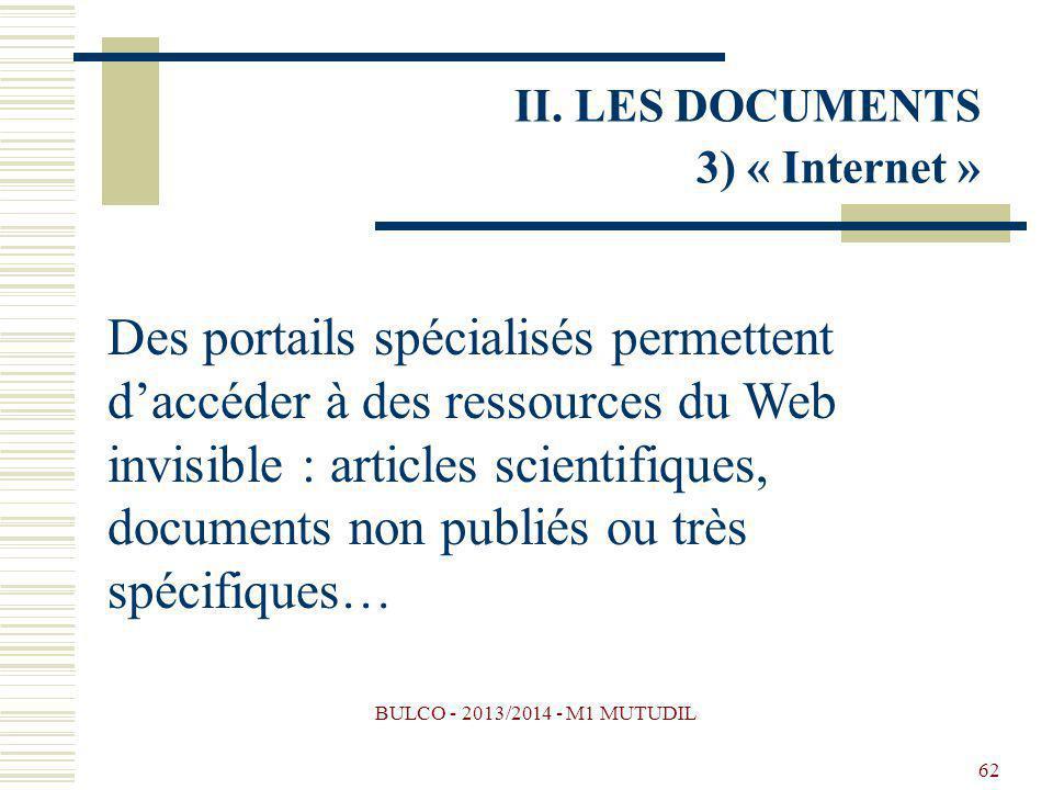 BULCO - 2013/2014 - M1 MUTUDIL 62 Des portails spécialisés permettent daccéder à des ressources du Web invisible : articles scientifiques, documents non publiés ou très spécifiques… II.