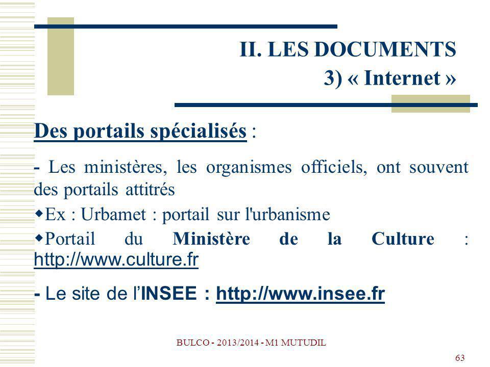 BULCO - 2013/2014 - M1 MUTUDIL 63 Des portails spécialisés : - Les ministères, les organismes officiels, ont souvent des portails attitrés Ex : Urbame
