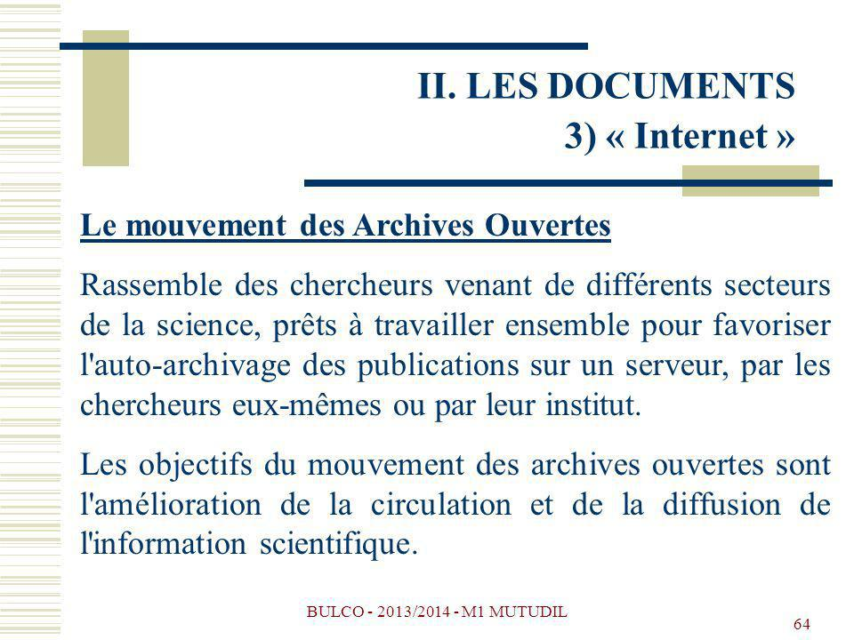 BULCO - 2013/2014 - M1 MUTUDIL 64 Le mouvement des Archives Ouvertes Rassemble des chercheurs venant de différents secteurs de la science, prêts à travailler ensemble pour favoriser l auto-archivage des publications sur un serveur, par les chercheurs eux-mêmes ou par leur institut.