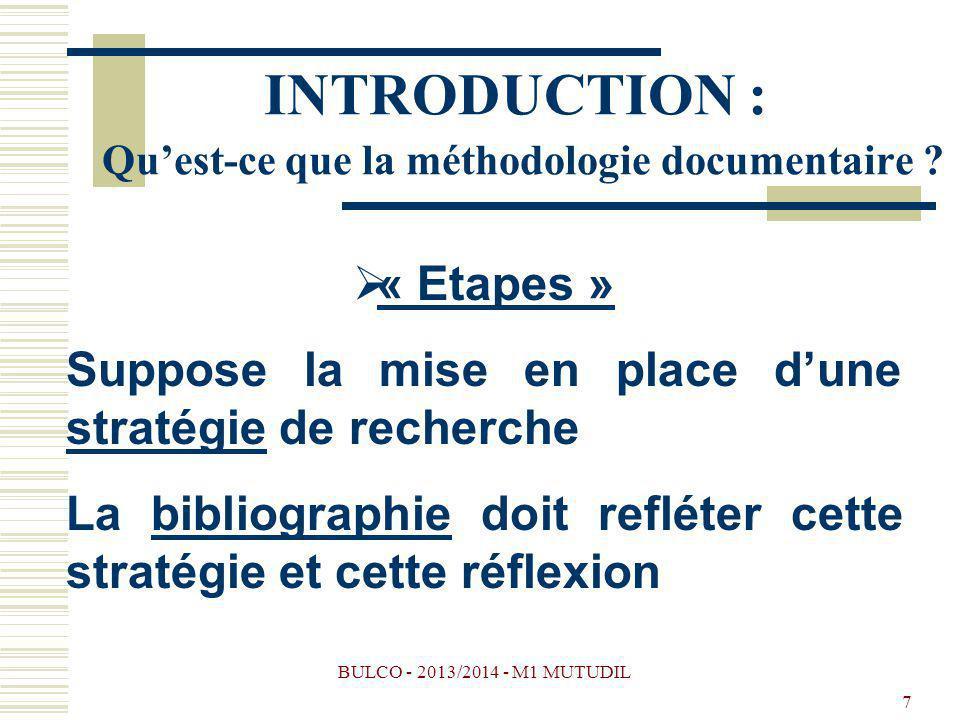 BULCO - 2013/2014 - M1 MUTUDIL 7 INTRODUCTION : Quest-ce que la méthodologie documentaire ? « Etapes » Suppose la mise en place dune stratégie de rech
