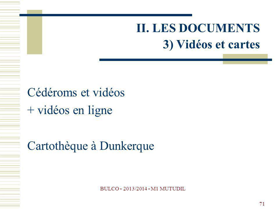 BULCO - 2013/2014 - M1 MUTUDIL 71 Cédéroms et vidéos + vidéos en ligne Cartothèque à Dunkerque II. LES DOCUMENTS 3) Vidéos et cartes