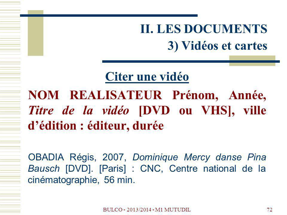BULCO - 2013/2014 - M1 MUTUDIL72 Citer une vidéo NOM REALISATEUR Prénom, Année, Titre de la vidéo [DVD ou VHS], ville dédition : éditeur, durée OBADIA