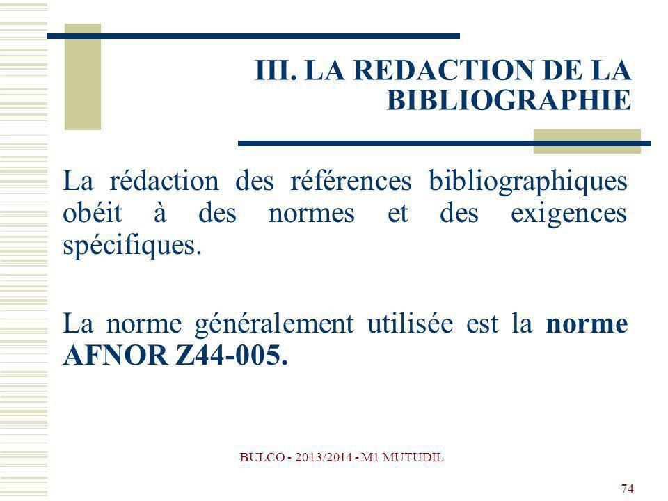 BULCO - 2013/2014 - M1 MUTUDIL 74 La rédaction des références bibliographiques obéit à des normes et des exigences spécifiques. La norme généralement