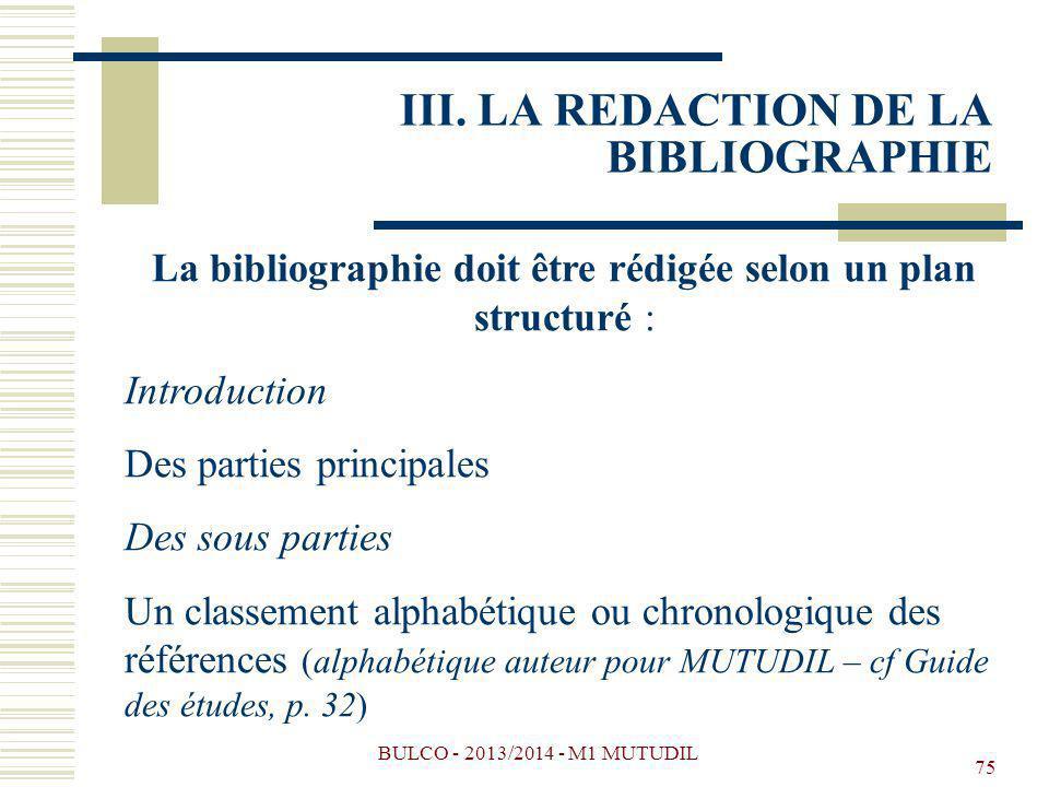 BULCO - 2013/2014 - M1 MUTUDIL 75 La bibliographie doit être rédigée selon un plan structuré : Introduction Des parties principales Des sous parties U