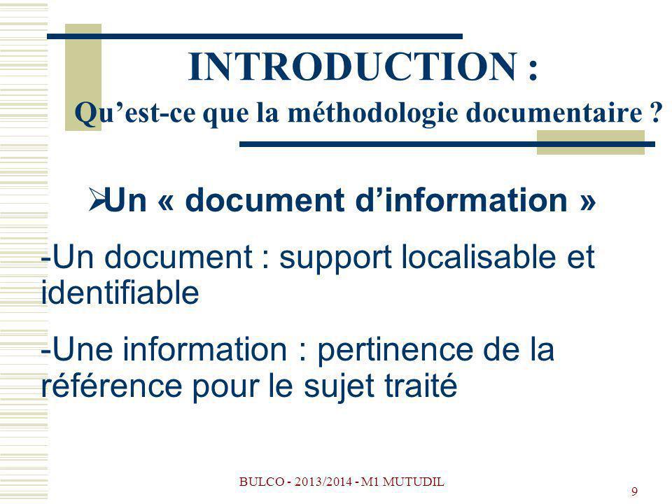 BULCO - 2013/2014 - M1 MUTUDIL 9 INTRODUCTION : Quest-ce que la méthodologie documentaire ? Un « document dinformation » -Un document : support locali