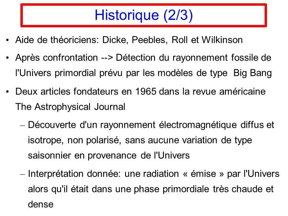Historique (2/3) Aide de théoriciens: Dicke, Peebles, Roll et Wilkinson Après confrontation --> Détection du rayonnement fossile de l'Univers primordi