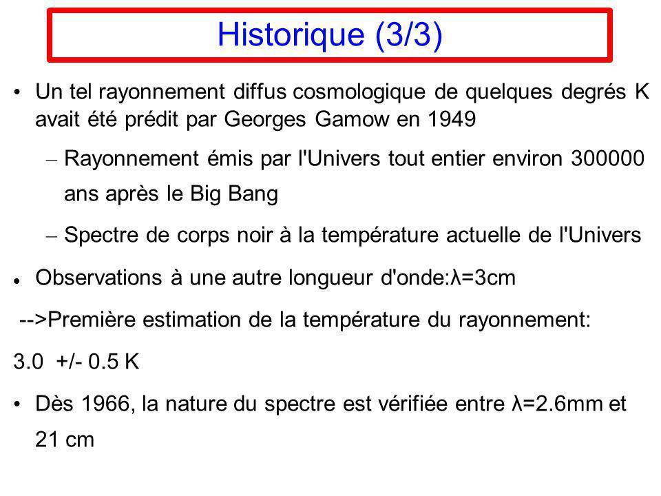 Historique (3/3) Un tel rayonnement diffus cosmologique de quelques degrés K avait été prédit par Georges Gamow en 1949 – Rayonnement émis par l'Unive