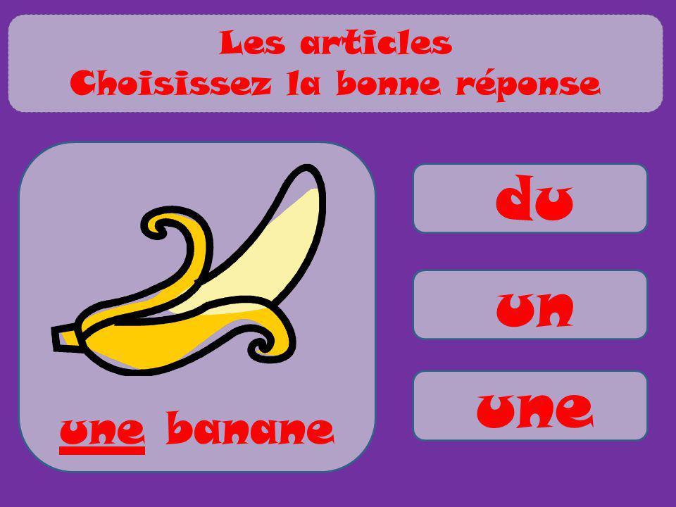 du un une une banane Les articles Choisissez la bonne réponse