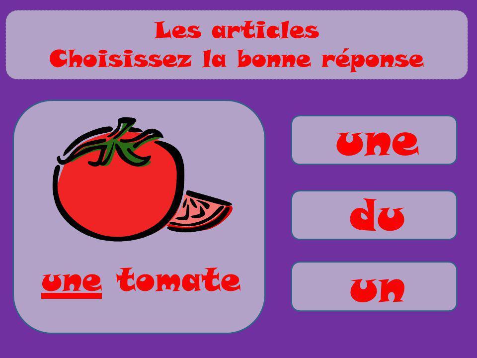 une du un une tomate Les articles Choisissez la bonne réponse