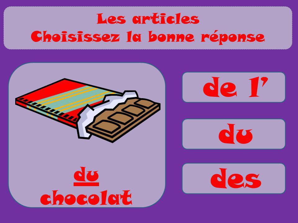 de l du des du chocolat Les articles Choisissez la bonne réponse