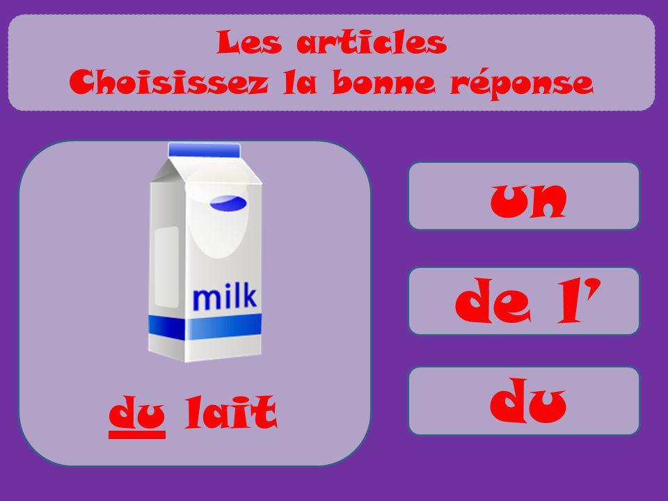 un de l du du lait Les articles Choisissez la bonne réponse