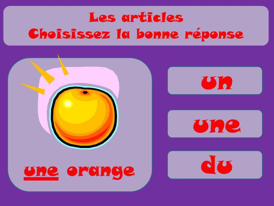 un une du une orange Les articles Choisissez la bonne réponse