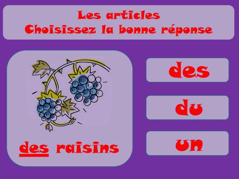 des du un des raisins Les articles Choisissez la bonne réponse