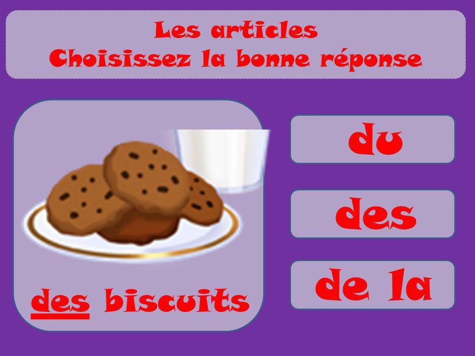 du des de la des biscuits Les articles Choisissez la bonne réponse