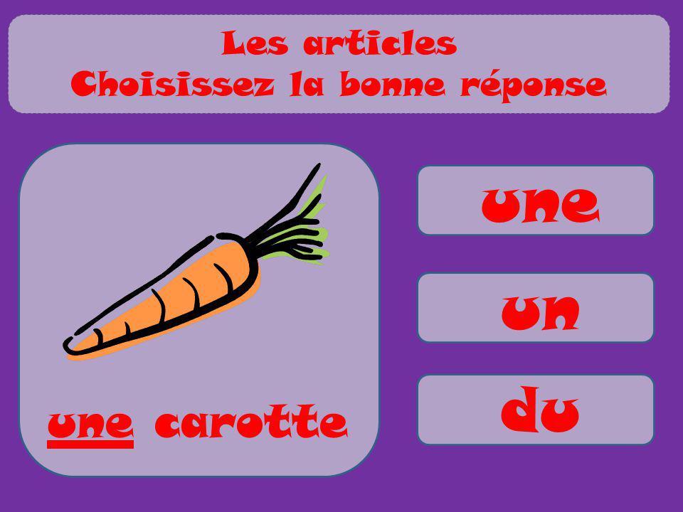 une un du une carotte Les articles Choisissez la bonne réponse