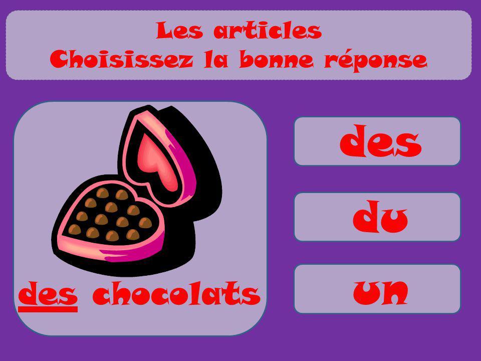 des du un des chocolats Les articles Choisissez la bonne réponse