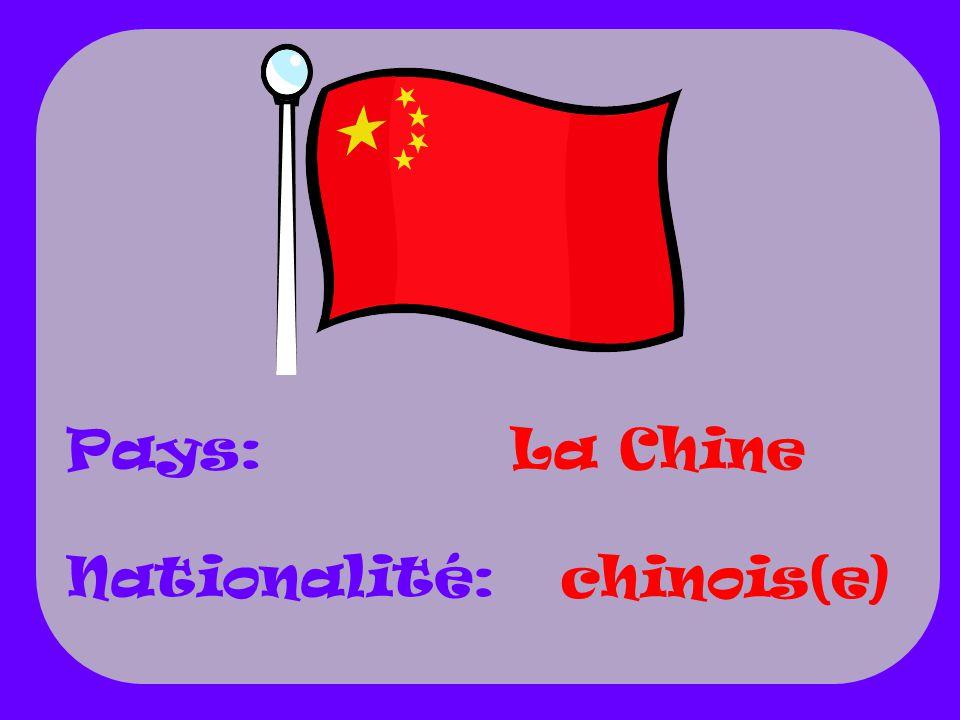 La Chine chinois(e) Pays: Nationalité: