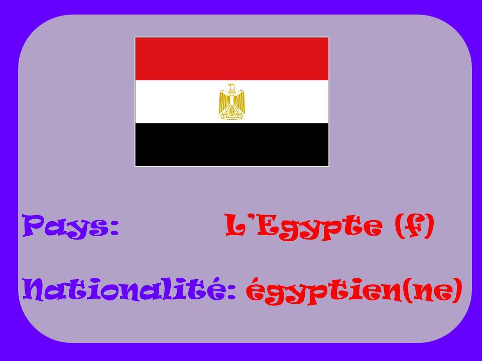 LEgypte (f) égyptien(ne) Pays: Nationalité: