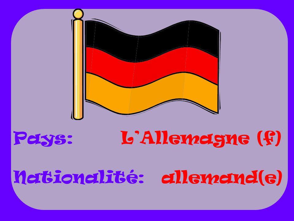 LAllemagne (f) allemand(e) Pays: Nationalité: