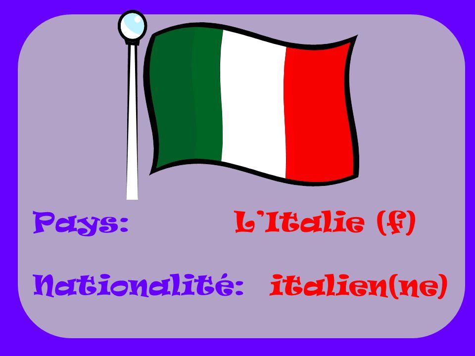 LItalie (f) italien(ne) Pays: Nationalité: