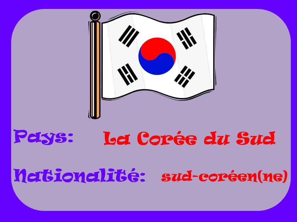 La Corée du Sud sud-coréen(ne) Pays: Nationalité: