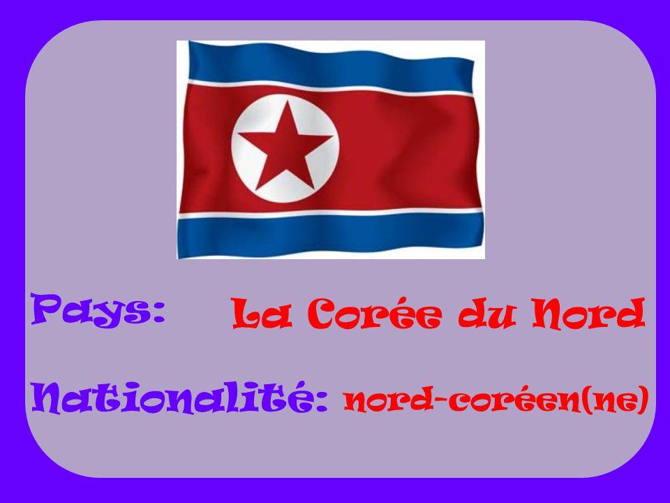 La Corée du Nord nord-coréen(ne) Pays: Nationalité: